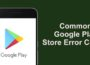 Common Google Play Store Error Codes